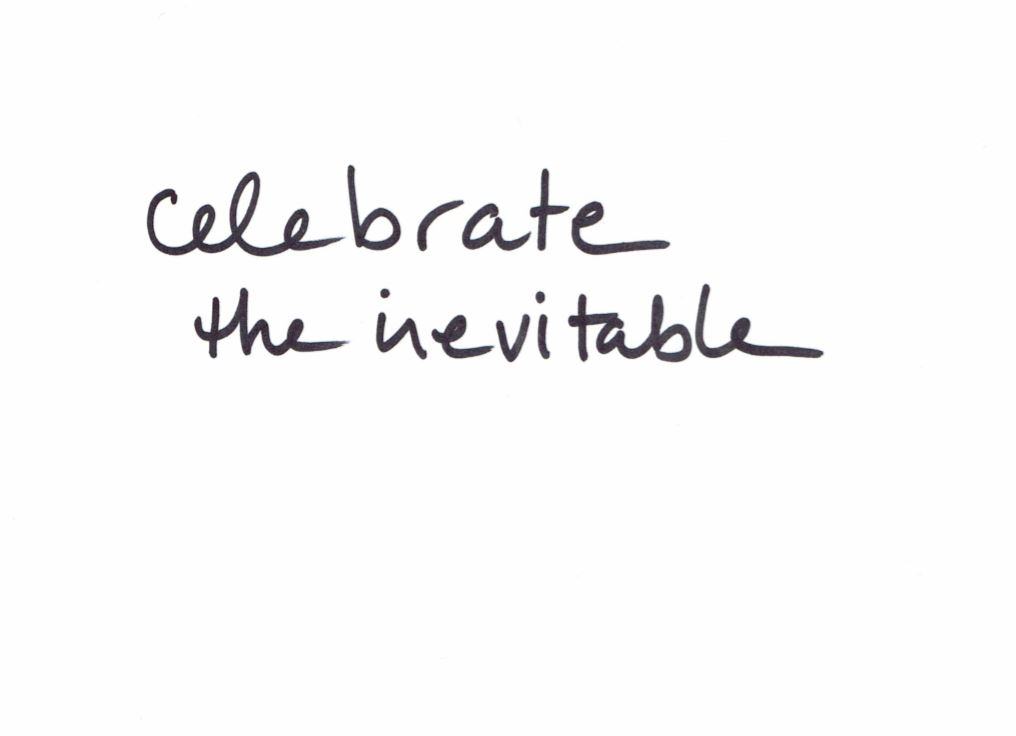 celebrate the inevitable